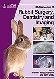 BSAVA Manual of Rabbit Surgery, Dentistry and Imaging (BSAVA - British Small Animal Veterinary Association) - Frances Harcourt-Brown