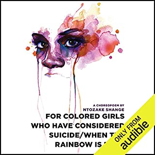 for colored girls who have considered suicide - when the rainbow is enuf                   By:                                                                                                                                 Ntozake Shange                               Narrated by:                                                                                                                                 Thandie Newton                      Length: 1 hr and 58 mins     230 ratings     Overall 4.3
