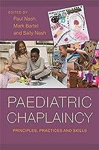 Paediatric Chaplaincy: Principles, Practices and Skills (English Edition)