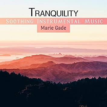 Tranquility (Soothing Instrumental Music)