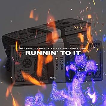 Runnin' to It
