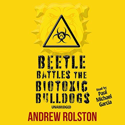 Beetle Battles the Biotoxic Bulldogs audiobook cover art