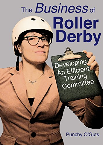 The Business of Roller Derby: Developing an Efficient Training Committee (English Edition)