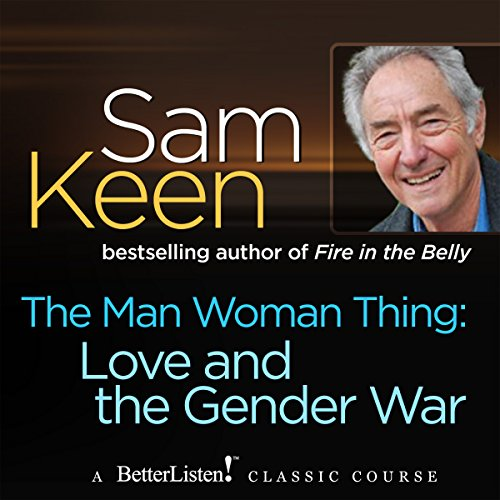 The Man Woman Thing     Love and the Gender War              By:                                                                                                                                 Sam Keen                               Narrated by:                                                                                                                                 Sam Keen                      Length: 1 hr and 21 mins     Not rated yet     Overall 0.0