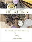 Melatonin: The Natural Supplement for Better Sleep (Volume 3) (Ritual Wellness)