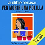 Ver morir una polilla [To See a Moth Die]  By  cover art