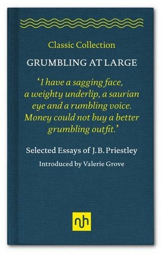 Grumbling At Large : Selected Essays of J B Priestley (Essays of J B Priestly)