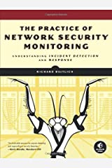 The Practice of Network Security Monitoring: Understanding Incident Detection and Response by Richard Bejtlich(2013-07-15) Unknown Binding