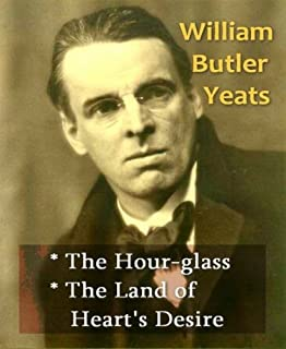 William Butler Yeats - The Hour-glass, & The Land of Heart's Desire