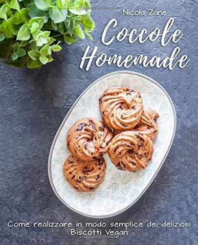 Coccole Homemade: Come realizzare in modo semplice dei deliziosi Biscotti Vegan