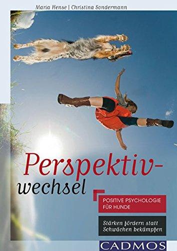 Perspektivwechsel: Positive Psychologie für Hunde: Positive Psychologie für Hunde Stärken fördern statt Schwächen bekämpfen