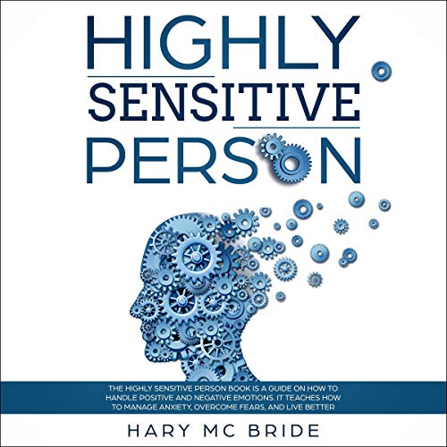 Couverture de Highly Sensitive Person: The Highly Sensitive Person Is a Guide on How to Handle Positive and Negative Emotions. It Teaches How to Manage Anxiety, Overcome Fears, and Live Better.