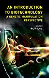 An Introduction to Biotechnology: A Genetic Manipulation Perspective