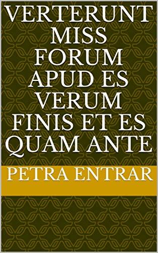 verterunt miss forum apud es verum finis et es quam ante (Italian Edition)