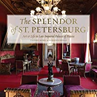 The Splendor of St. Petersburg: Art & Life in Late Imperial Palaces of Russia