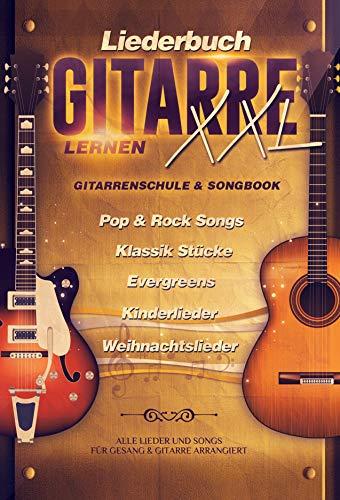 Liederbuch Gitarre Lernen XXL - Gitarrenschule & Songbook, Pop & Rock Songs, Klassik Stücke, Evergreens, Kinderlieder, Weihnachtslieder: Alle Lieder und Songs für Gesang & Gitarre arrangiert