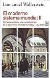 El moderno sistema mundial II. El mercantilismo y la consolidación de la economía-mundo europea, 1600-1750: 1233 (Siglo XXI de España General)