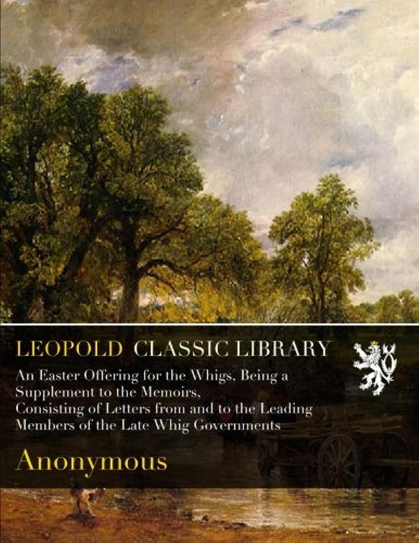 恐ろしいキッチンエスカレートAn Easter Offering for the Whigs, Being a Supplement to the Memoirs, Consisting of Letters from and to the Leading Members of the Late Whig Governments