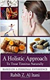 A Holistic Approach To Treat Tinnitus Naturally Based On A Personal Experience