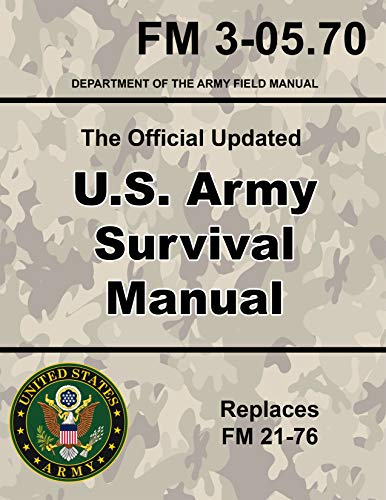 U.S. Army Survival Manual:: Official Updated FM 3-05.70 (Not Obsolete FM 21-76) 670+ Pages (Prepper Survival Army)