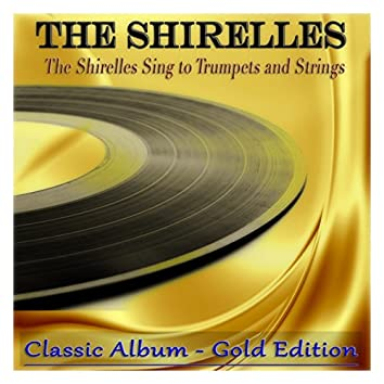 The Shirelles Sing to Trumpets and Strings (Classic Album - Gold Edition)