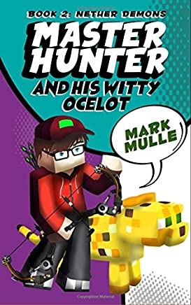 The Master Hunter and His Witty Ocelot: Nether Demons: Volume 2