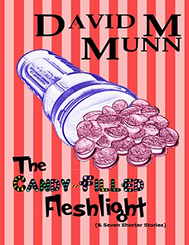 The Candy Filled Fleshlight (& Seven Shorter Stories) (English Edition)