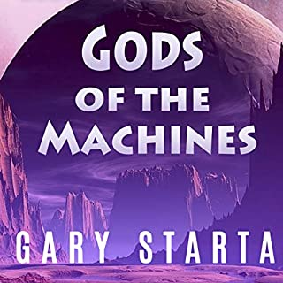 Gods of the Machines                   By:                                                                                                                                 Gary Starta                               Narrated by:                                                                                                                                 Victor Octavio                      Length: 10 hrs and 26 mins     4 ratings     Overall 4.8