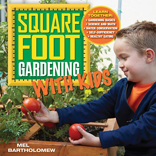 Square Foot Gardening with Kids: Learn Together: - Gardening Basics - Science and Math - Water Conse