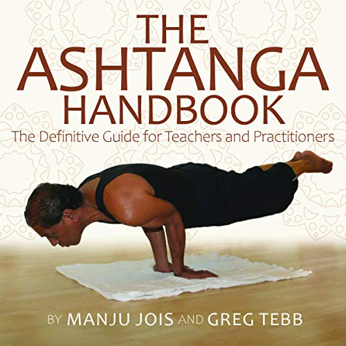 The Ashtanga Yoga Handbook: The Definitive Guide for Teachers and Practitioners
