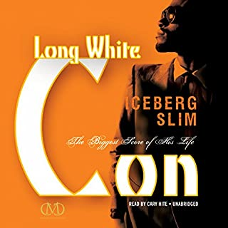 Long White Con     The Biggest Score of His Life              By:                                                                                                                                 Iceberg Slim                               Narrated by:                                                                                                                                 Cary Hite                      Length: 6 hrs and 16 mins     53 ratings     Overall 4.4