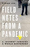 Field Notes from a Pandemic: A Journey Through a World Suspended
