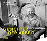 Gesichter der Arbeit / Faces of Work: Fotografien aus Industriebetrieben der DDR - fotografiert von Günter Krawutschke / Photographs from the GDR´s Industrial...