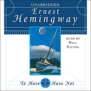 To Have and Have Not                   By:                                                                                                                                 Ernest Hemingway                               Narrated by:                                                                                                                                 Will Patton                      Length: 5 hrs and 25 mins     11 ratings     Overall 4.3