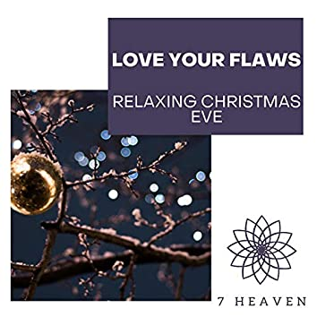 Love Your Flaws - Relaxing Christmas Eve