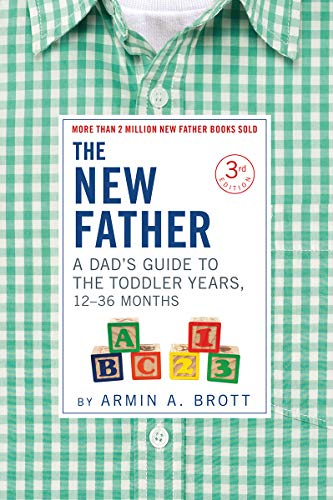 The New Father: A Dad's Guide to The Toddler Years, 12-36 Months