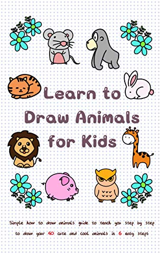 Learn to Draw Animals for Kids: Simple How to Draw Animals Guide...