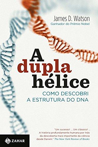 A dupla hélice: Como descobri a estrutura do DNA