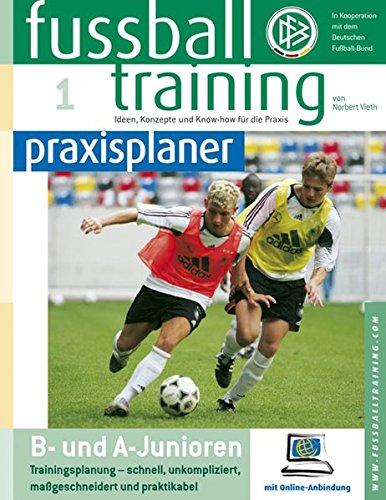 Fussballtraining-praxisplaner: B- und A-Junioren Trainingsplanung - schnell, unkompliziert, maßgeschneidert und praktikabel