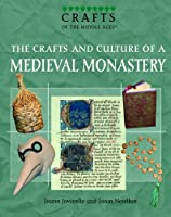 The Crafts And Culture of a Medieval Monastery (Crafts of the Middle Ages)