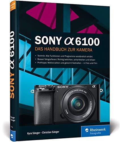 Sony a6100: 100% Praxiswissen und Expertentipps zu Ihrer Kamera
