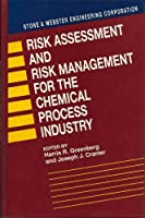 Risk Assessment and Risk Management for the Chemical Process Industry: Stone and Webster Engineering Corporation