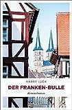 Der Franken-Bulle: Kriminalroman von Luck, Harry