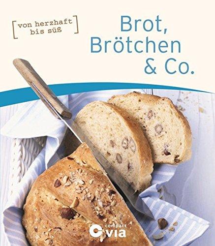Brot, Brötchen & Co.: von herzhaft bis süß (Frühstücksbücher)