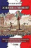 ¡Creer o morir!: Historia políticamente incorrecta de la Revolución francesa