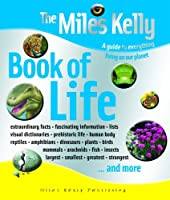 The Miles Kelly Book of Life: A Guide to Everything Living on Our Planet
