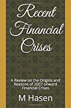 Recent Financial Crises: A Review on the Origins and Reasons of 2007 onward Financial Crises