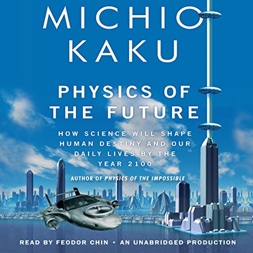 Physics of the Future     How Science Will Shape Human Destiny and Our Daily Lives by the Year 2100              Written by:                                                                                                                                 Michio Kaku                               Narrated by:                                                                                                                                 Feodor Chin                      Length: 15 hrs and 39 mins     7 ratings     Overall 5.0