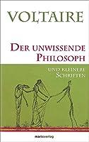 Der unwissende Philosoph: und kleinere Schriften