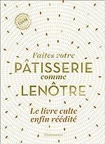 Faites votre pâtisserie comme Lenôtre de Gaston Lenôtre